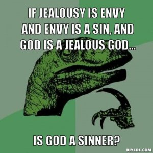 resized_philosoraptor-meme-generator-if-jealousy-is-envy-and-envy-is-a-sin-and-god-is-a-jealous-god-is-god-a-sinner-83fe46